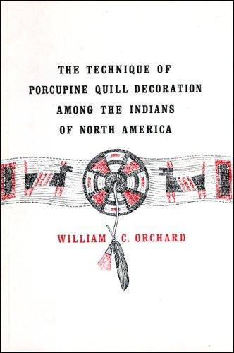 Download Technique of Porcupine-Quill Decoration Among the North American Indians