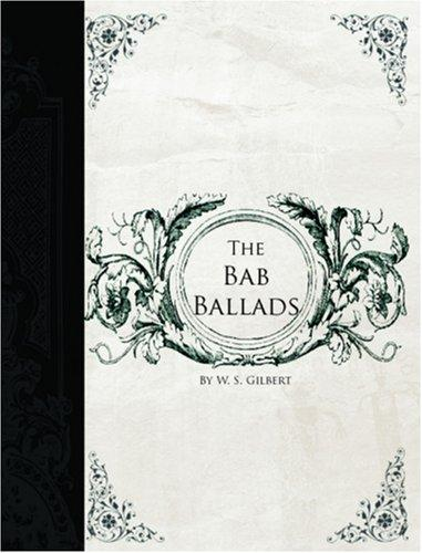 The Bab Ballads (Large Print Edition)