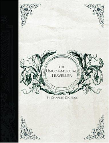 The Uncommercial Traveller (Large Print Edition)