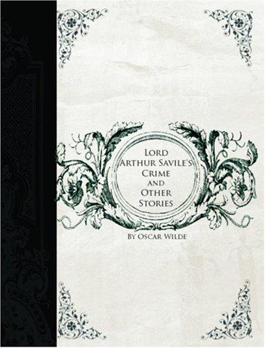 Lord Arthur Savile\'s Crime and Other Stories (Large Print Edition)