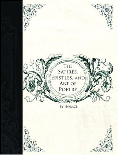 The Satires, Epistles and Art of Poetry (Large Print Edition)