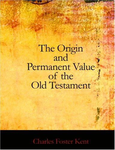The Origin and Permanent Value of the Old Testament (Large Print Edition)
