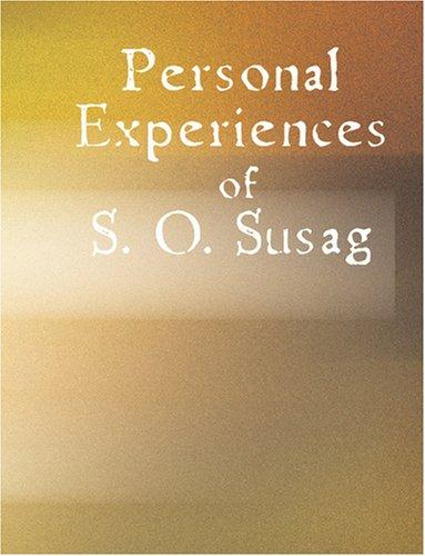 Personal Experiences of S. O. Susag (Large Print Edition): Personal Experiences of S. O. Susag (Large Print Edition)