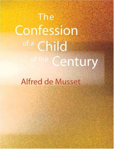 The Confession of a Child of the Century (Large Print Edition)