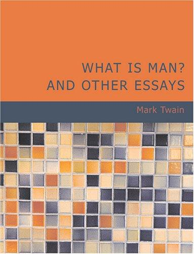 What Is Man? and Other Essays (Large Print Edition)