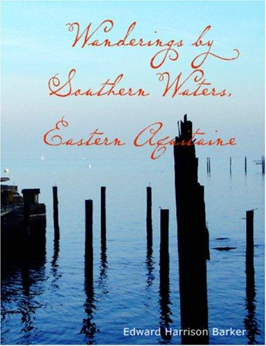Download Wanderings by Southern Waters, Eastern Aquitaine (Large Print Edition)