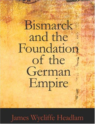 Bismarck and the Foundation of the German Empire (Large Print Edition)