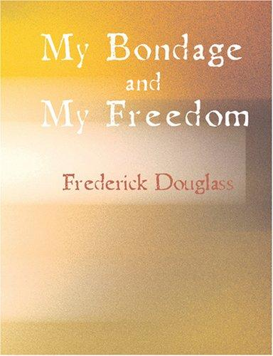 My Bondage and My Freedom (Large Print Edition)
