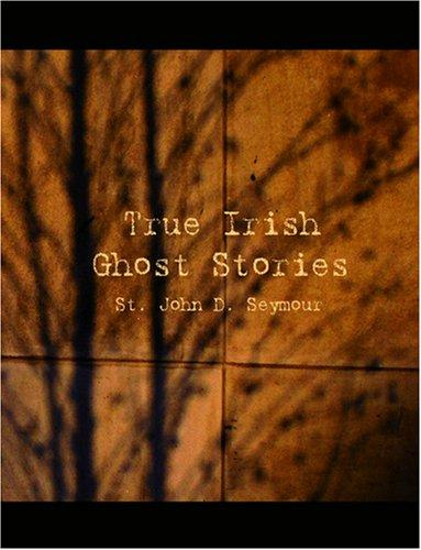 True Irish Ghost Stories (Large Print Edition)