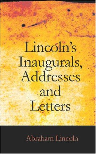 Download Lincoln\'s Inaugurals, Addresses and Letters
