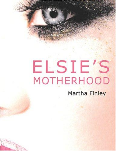Elsie\'s Motherhood (Large Print Edition)