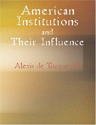 Download American Institutions and Their Influence (Large Print Edition): American Institutions and Their Influence (Large Print Edition)