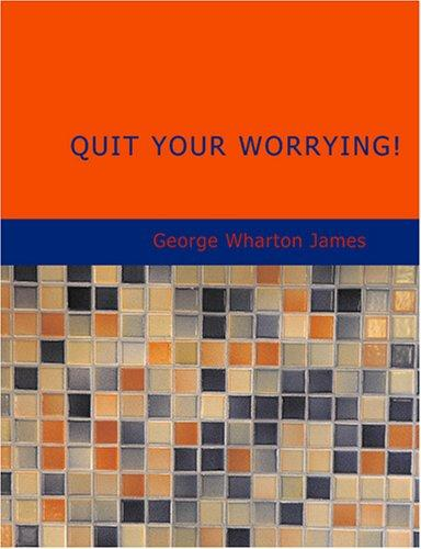 Quit Your Worrying! (Large Print Edition)