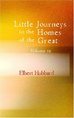 Download Little Journeys to the Homes of the Great Volume 12