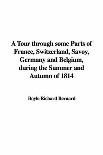 A Tour Through Some Parts of France, Switzerland, Savoy, Germany And Belgium, During the Summer And Autumn of 1814