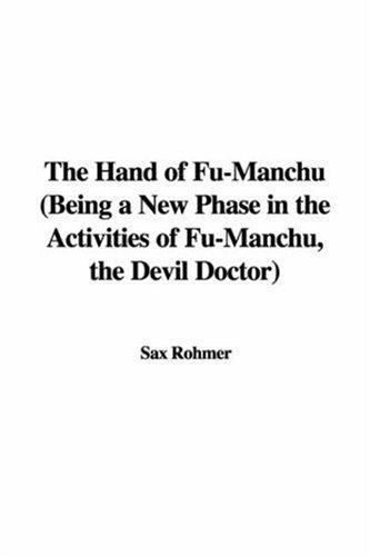 Download The Hand of Fu-Manchu (Being a New Phase in the Activities of Fu-Manchu, the Devil Doctor)