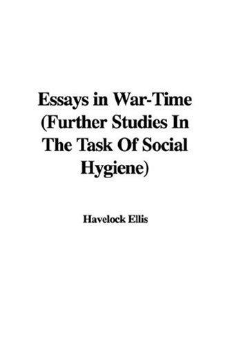 Download Essays in War-Time (Further Studies In The Task Of Social Hygiene)