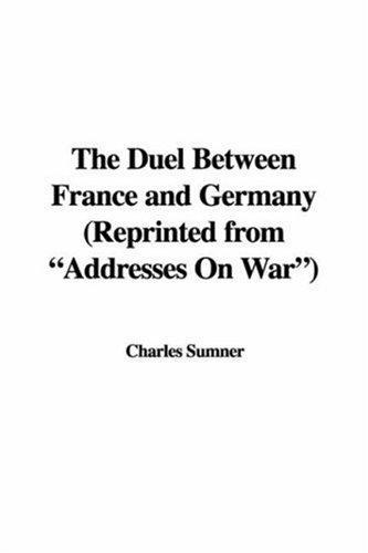 "Download The Duel Between France and Germany (Reprinted from ""Addresses On War"")"