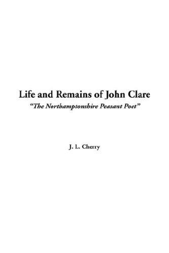 "Life and Remains of John Clare, ""The Northamptonshire Peasant Poet"""