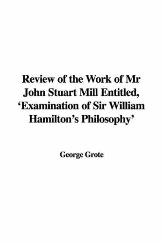 Review of the Work of Mr John Stuart Mill Entitled, 'Examination of Sir William Hamilton's Philosophy'