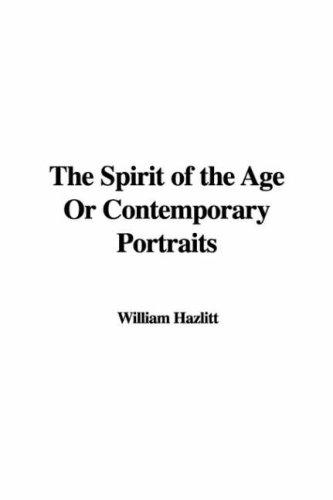 The Spirit of the Age Or Contemporary Portraits
