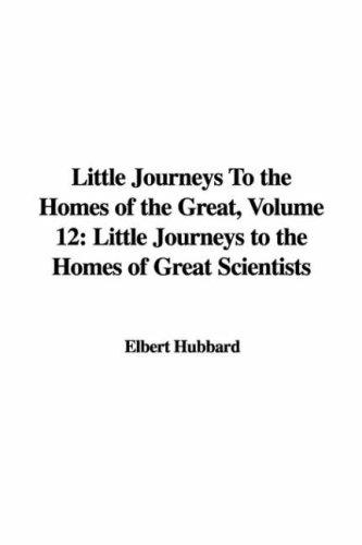 Download Little Journeys To the Homes of the Great, Volume 12