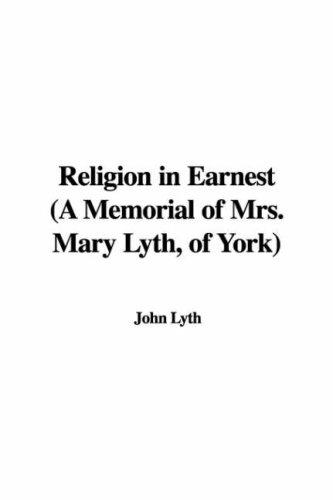 Download Religion in Earnest (A Memorial of Mrs. Mary Lyth, of York)