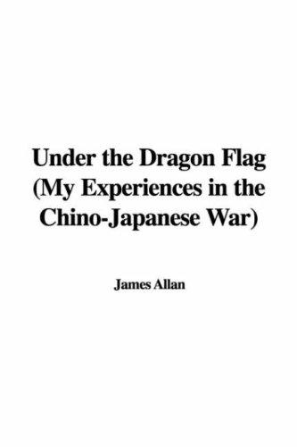 Under the Dragon Flag (My Experiences in the Chino-Japanese War)
