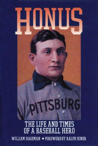 Honus: The Life and Times of a Baseball Hero, Hageman, William