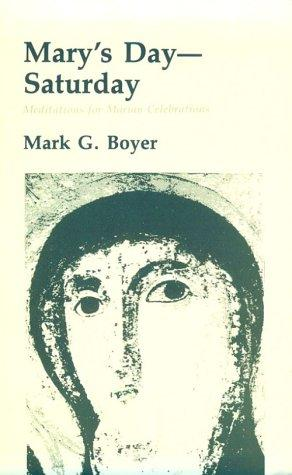 Mary's Day--Saturday: Meditations for Marian Celebrations, Boyer, Mark G.