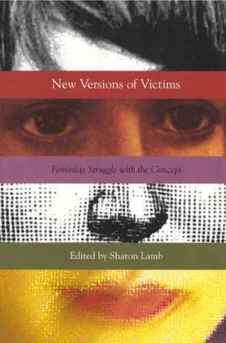 New Versions of Victims : Feminists Struggle With the Concept, Lamb, Sharon