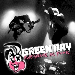 Awesome as Fuck by Green Day