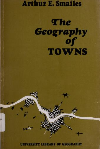 Cover of: The geography of towns | Arthur E. Smailes
