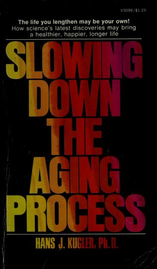 Slowing Down the Aging Process by Has J. Kugler