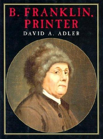 B. Franklin, printer by David A. Adler