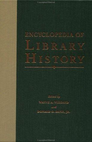 Encyclopedia of library history by edited by Wayne A. Wiegand and Donald G. Davis, Jr.