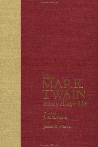 The Mark Twain encyclopedia by editors, J.R. LeMaster, James D. Wilson ; editorial and research assistant, Christie Graves Hamric.