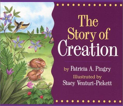 The Story of Creation (Story Of...) by Patricia A. Pingry