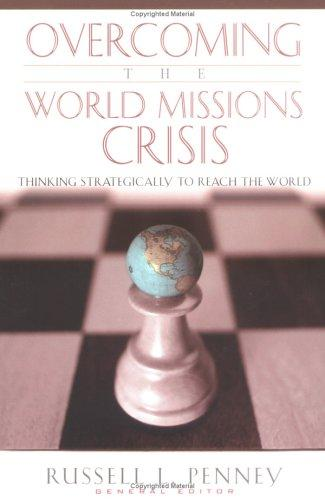 Overcoming the World Missions Crisis by Russell L. Penney