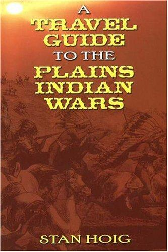 A travel guide to the Plains Indian wars by Stan Hoig