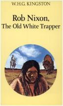 Rob Nixon, the old white trapper by W. H. G. Kingston
