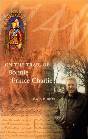 On the trail of Bonnie Prince Charlie by David R. Ross
