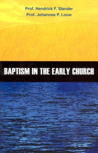 Baptism in the Early Church by H. F. Stander, J. P. Louw