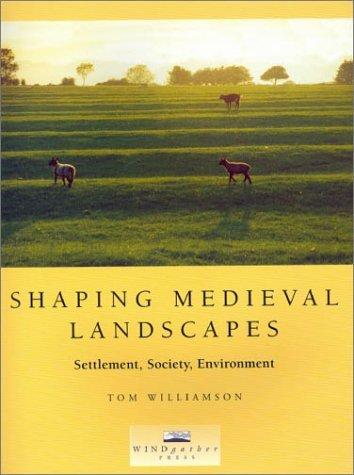 Shaping Medieval Landscapes by Tom Williamson