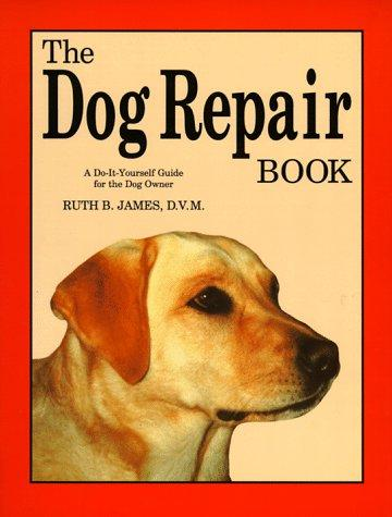 The dog repair book by Ruth B. James