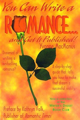 You Can Write a Romance ... and Get It Published by Yvonne MacManus