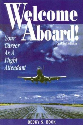 Welcome Aboard! Your Career as a Flight Attendant (Professional Aviation series) by Becky S. Bock