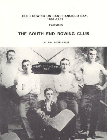 Club Rowing on San Francisco Bay, 1869-1939 by William R. Pickelhaupt