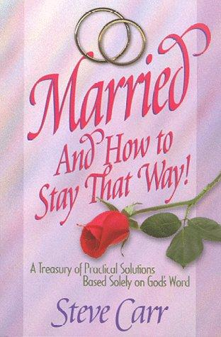 Married and How to Stay That Way by Steve Carr