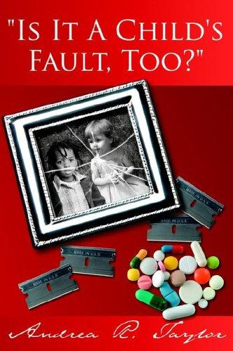 """Is It A Child's Fault, Too?"" by Andrea, R. Taylor"